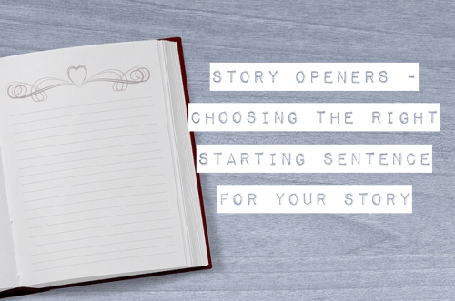 Choosing the right opening line for your story - Storymakers